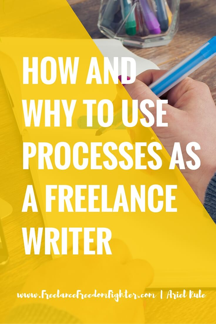HOW AND WHY TO USE PROCESSES AS A FREELANCE WRITER (1)